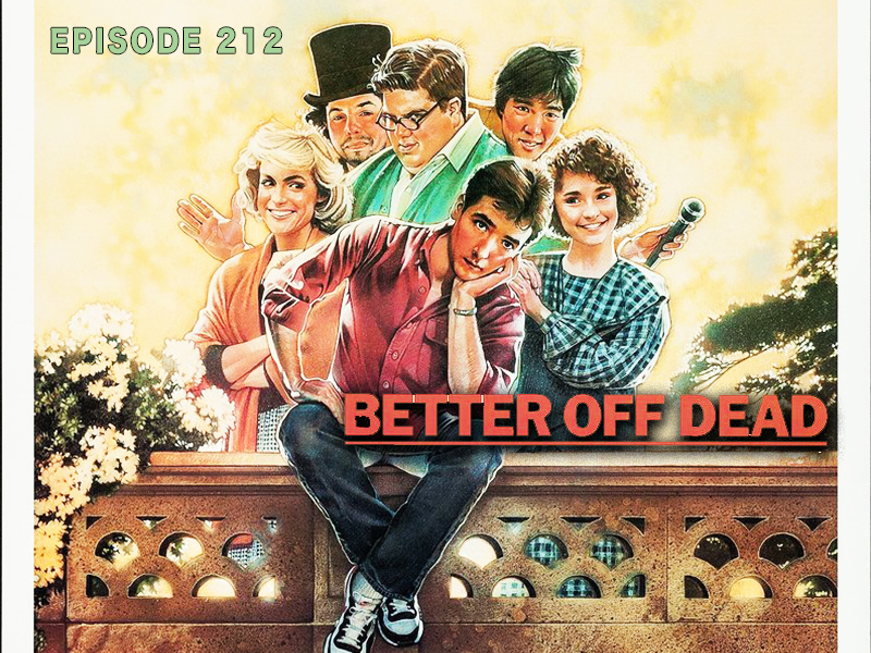 Better Off Dead >> Better Off Dead Podcast Episode 212 Cult Film In Review